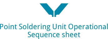 Point Soldering Unit Operational Sequence sheet